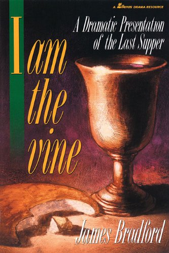 9780834194724: I Am the Vine: A Dramatic Presentation of the Last Supper (Lillenas Publications)