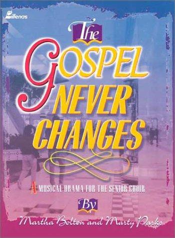 9780834194762: The Gospel Never Changes: A Musical Drama for the Senior Choir