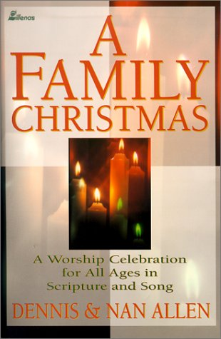 A Family Christmas: A Worship Celebration for All Ages in Scripture and Song (9780834195684) by Nan Allen; Dennis and Nan Allen