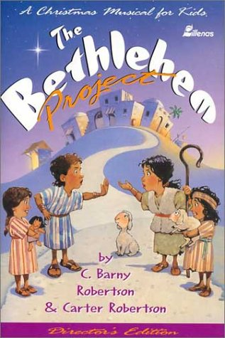 The Bethlehem Project: A Christmas Musical for Kids: Barny Robertson, Carter Robertson