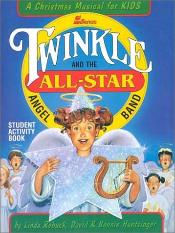 Twinkle and The All-Star Angel Band: Student Activity Book (0834196883) by Tom Fettke; Linda Rebuck; David & Bonnie Huntsinger