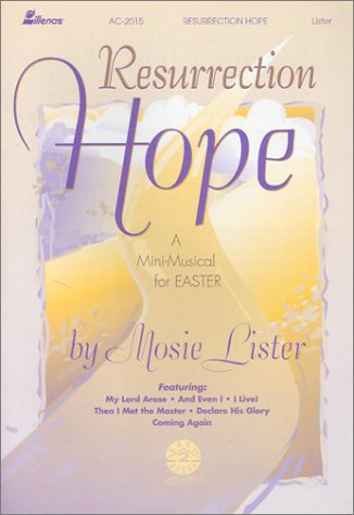 Resurrection Hope: A Mini-Musical for Easter (0834199831) by Mosie Lister