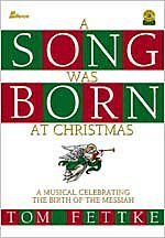 A Song Was Born at Christmas: A Musical Celebrating the Birth of the Messiah (9780834199859) by Tom Fettke