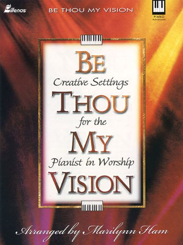 Be Thou My Vision: Creative Settings for the Pianist in Worship (Lillenas Publications): Ham, ...
