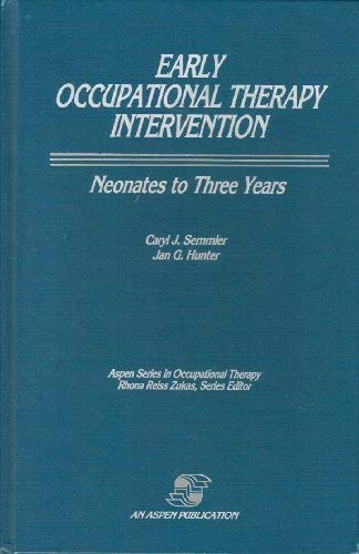 9780834201620: Early Occupational Therapy Intervention: Neonates to Three Years (Aspen series in occupational therapy)