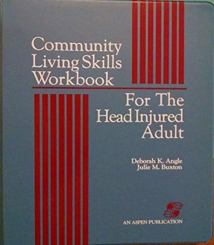 Community Living Skills Workbook for the Head Injured Adult: Angle, Deborah K., Buxton, Julie M.