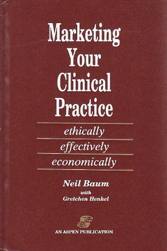 9780834202337: Marketing Your Clinical Practice: Ethically, Effectively, Economically
