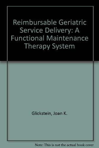 9780834202689: Reimbursable Geriatric Service Delivery: A Functional Maintenance Therapy System