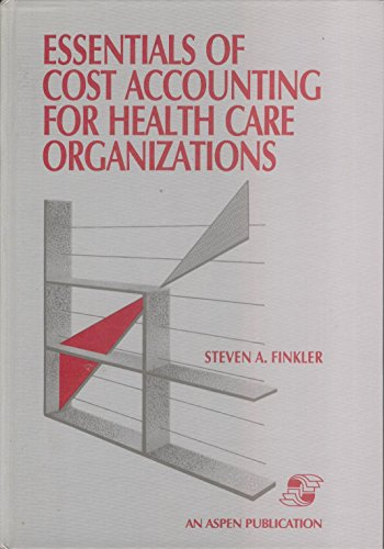 Essentials of Cost Accounting for Health Care: Steven A. Finkler