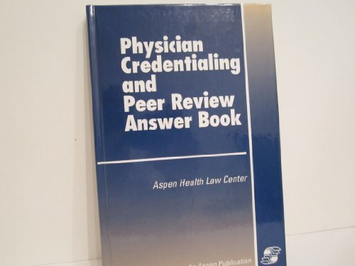 9780834206588: Physician Credentialing and Peer Review Answer Book