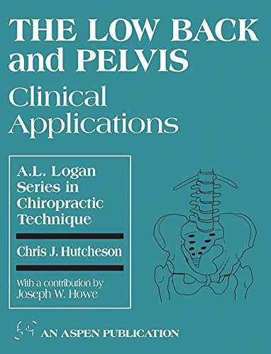 9780834206892: The Low Back and Pelvis: Clinical Applications (A.L. Logan Series in Chiropractic Technique , No 3)