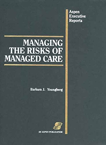 Managing The Risks Of Managed Care (Aspen Executive Reports): Barbara J. Youngberg