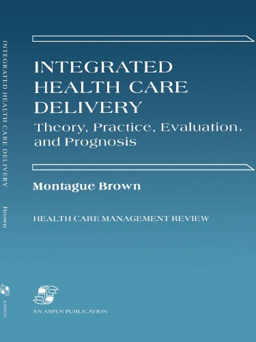9780834208148: Integrated Health Care Delivery: Theory, Practice, Evaluation, and Prognosis (Health Care Management Review Series)