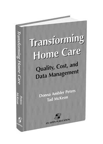 9780834210721: Transforming Home Care: Quality, Cost, and Data Management