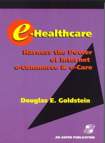 9780834213654: E-Healthcare: Harness The Power Of Internet E-Commerce & E-Care