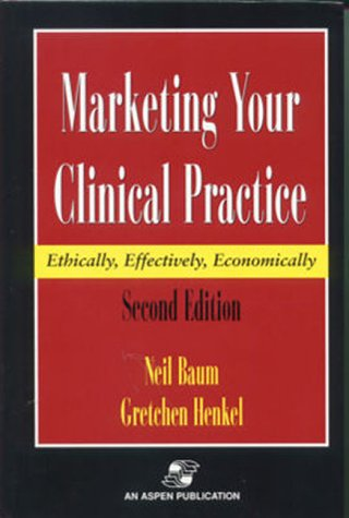 9780834217454: Marketing Your Clinical Practice: Ethically, Effectiviely, Economically