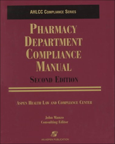 Pharmacy Department Compliance Manual (Aspen Health Law and Compliance Center Compliance Series.): ...