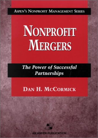 Nonprofit Mergers: The Power Of Successful Partnerships (Aspen's Nonprofit Management Series):...