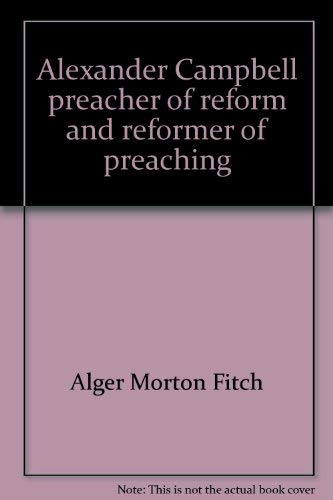 Alexander Campbell; Preacher of Reform and Reformer: Fitch, Alger Morton