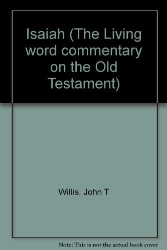 Isaiah (The Living word commentary on the Old Testament): Willis, John T
