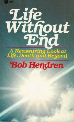 9780834401181: Life without end: A reassuring look at life, death and beyond (Journey books)