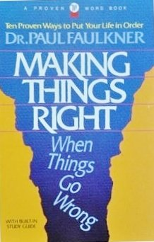 9780834401372: Making Things Right When Things Go Wrong: Ten Proven Ways to Put Your Life in Order