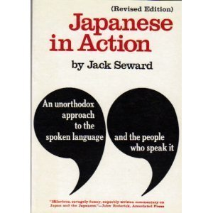Japanese in Action. An Unorthodox Approach to the Spoken Language and the People Who Speak It. Re...