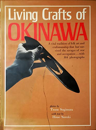 LIVING CRAFTS OF OKINAWA: Suzuki, Hisao/Sugimura, Tsune (Photos)