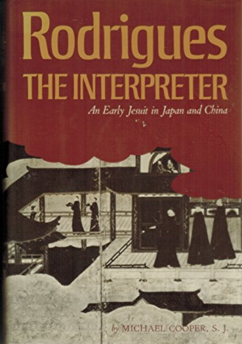 RODRIGUES THE INTERPRETER: An Early Jesuit in Japan and China: Michael Cooper