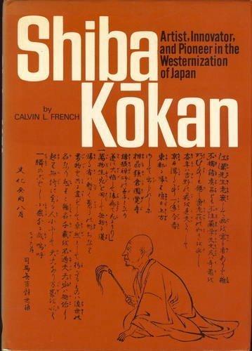Shiba Kokan: Artist, Innovator, and Pioneer in the Westernization of Japan: French, Calvin L.