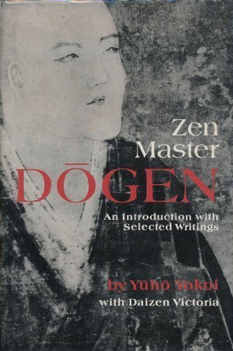 9780834801127: Zen Master Dogen: An Introduction With Selected Writings