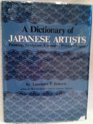 A Dictionary of Japanese Artists: Painting, Sculpture, Ceramics, Prints, Lacquer: Roberts, Laurance...