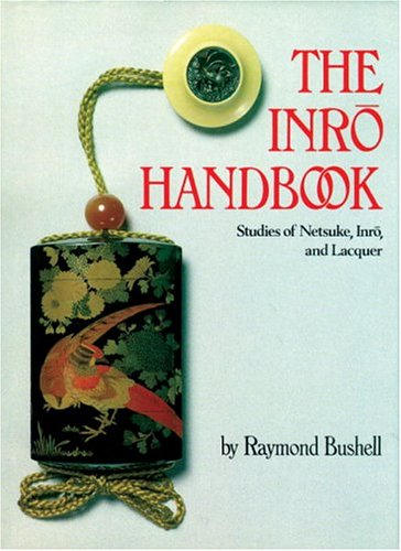 The Inro Handbook: Studies of Netsuke, Inro, and Lacquer: Bushell, Raymond