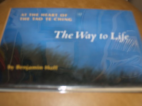 The Way to Life: At the Heart of the Tao Te Ching: Hoff, Benjamin