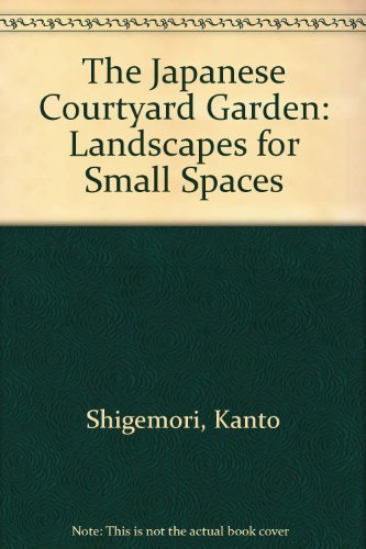9780834801646: The Japanese Courtyard Garden: Landscapes for Small Spaces