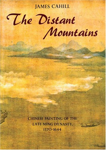 The Distant Mountains. Chinese Painting of the Late Ming Dynasty 1570-1644.