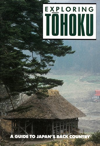 9780834801776: Exploring Tohoku: A Guide to Japan's Back Country