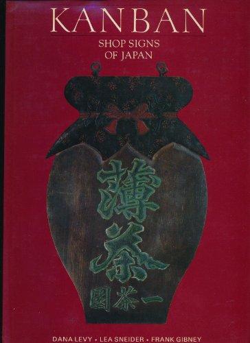 Kanban: Shop Signs of Japan.: Levy, Dana, Lea Snyder and Frank B. Gibney.