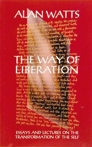 Way Of Liberation: Essays And Lectures On The Transformation Of The Self (0834801817) by Alan Watts