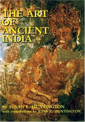 The Art Of Ancient India: Buddhist, Hindu, Jain: Susan L. Huntington; John C. Huntington