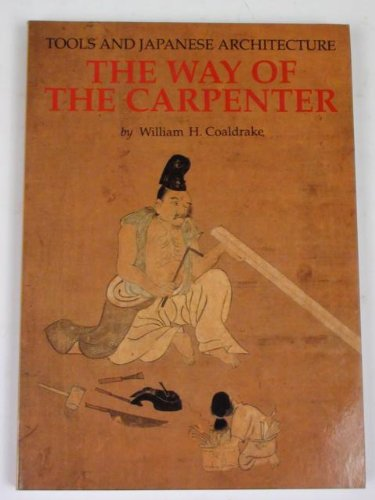 The Way of the Carpenter: Tools and Japanese Architecture: Coaldrake, William H.