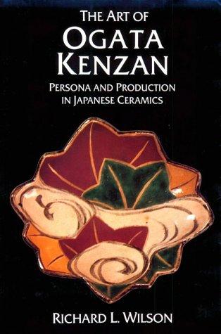 Art Of Ogata Kenzan: Persona And Production In Japanese Ceramics: Richard L. Wilson