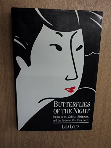 Butterflies of the Night: Mama-sans, Geisha, Strippers, and the Japanese Men They Serve (signed): ...