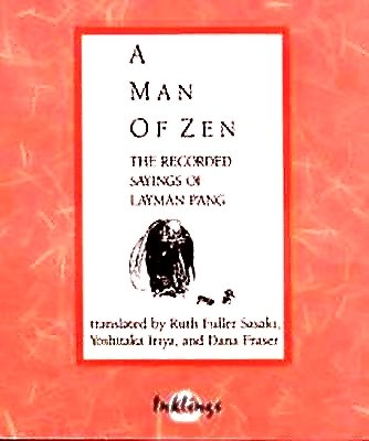 A Man of Zen The Recorded Sayings of Layman P'ang: Layman P'ang (Translated by Ruth Fuller ...
