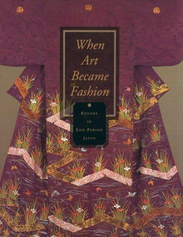 When Art Became Fashion: Kosode in Edo-Period Japan: Gluckman, Dale Carolyn; Takeda, Sharon Sadako