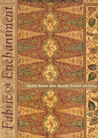 Fabric of Enchantment: Batik from the North Coast of Java: Heringa, Rens; Veldhuisen, Harmen