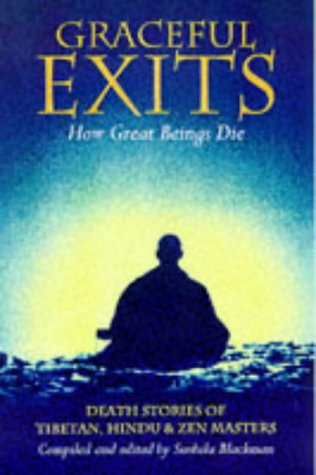 9780834803916: Graceful Exits: How Great Beings Die: Death Stories Of Tibetan, Hindu And Zen Masters