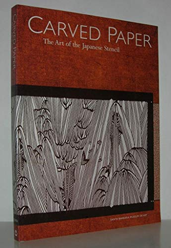 CARVED PAPER: The Art of the Japanese Stencil: Kuo, Susanna; Wilson, Richard L.; Michie, Thomas S.;...