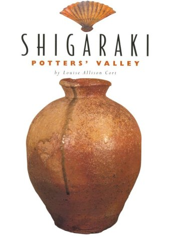 Shigaraki: Potters' Valley: Cort, Louise Allison