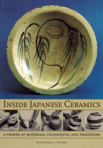Inside Japanese Ceramics: Primer of Materials, Techniques, and Traditions: Richard L. Wilson